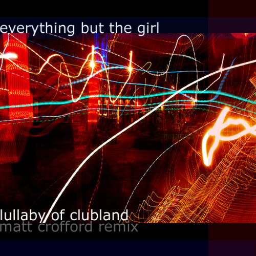 Everything But The Girl - Lullaby Of Clubland (Matt Crofford Remix)