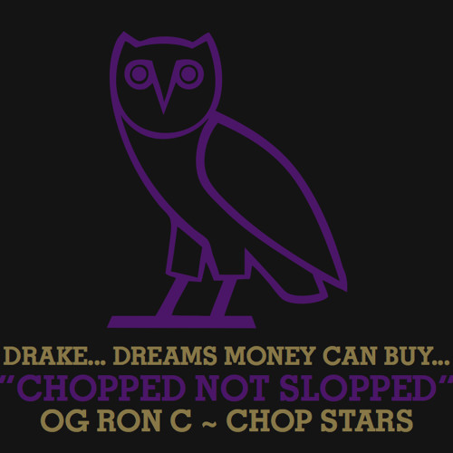 Drake - Dreams Money Can Buy Chopped~Up Not Slopped~Up by OG RON C {OVO}