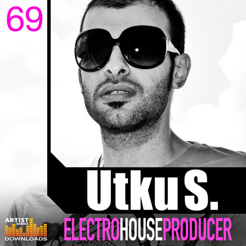 Utku S. Electro House Producer / Out Now on Loopmasters (UK)