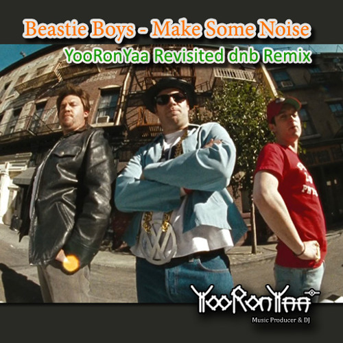 Beastie Boys - Make Some Noise (YooRonYaa Revisited dnb Remix)