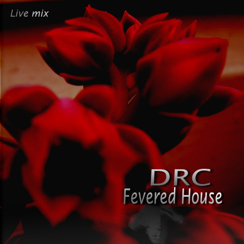 "DRC  ""Fevered House""  *Live Mix_2011"