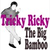 The Big Bamboo - Tricky Ricky