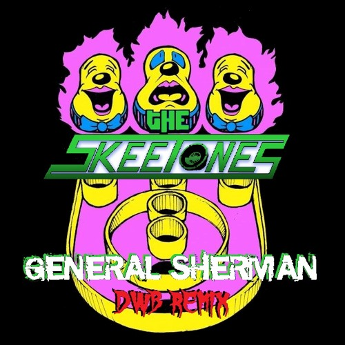 Skeetones - General Sherman (DWB Remix) **free DL in description**