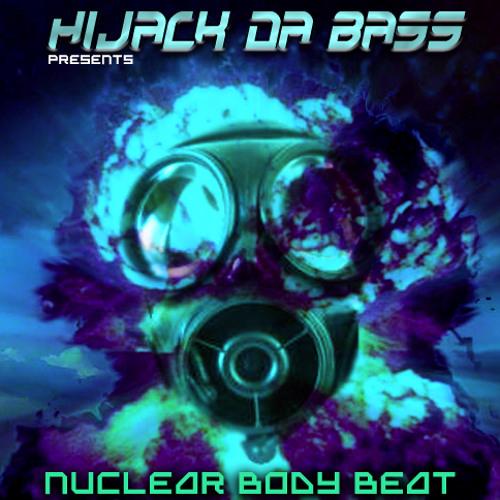 Hijack Da Bass - Nuclear Body Beat (Original Mix) Free Download