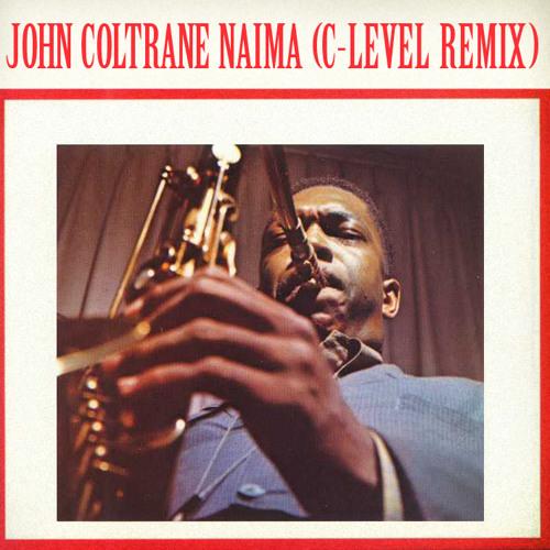 John Coltrane - Naima (C-Level Remix) [Free D/L Link in Description]