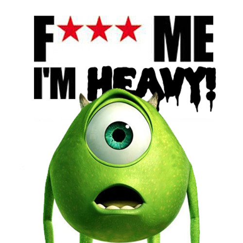 F*** Me, I'M HEAVY! [FREE DOWNLOAD]