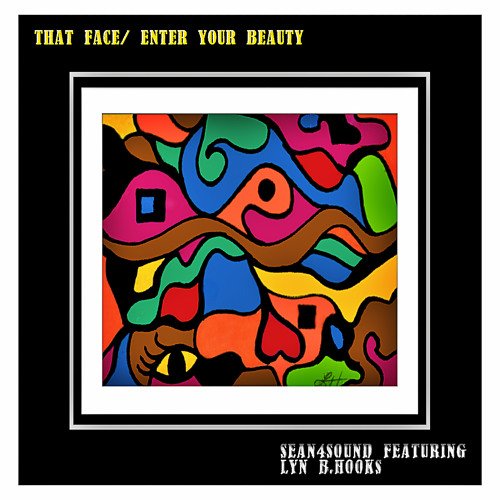 That Face/Enter Your Beauty- seaN4Sound & Lyn B. Hooks