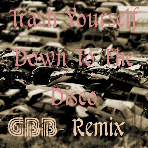Trash Yourself - Down To The Disco (GBB Bootleg)