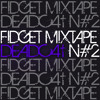 Deadc4t - Fidget Mixtape #2