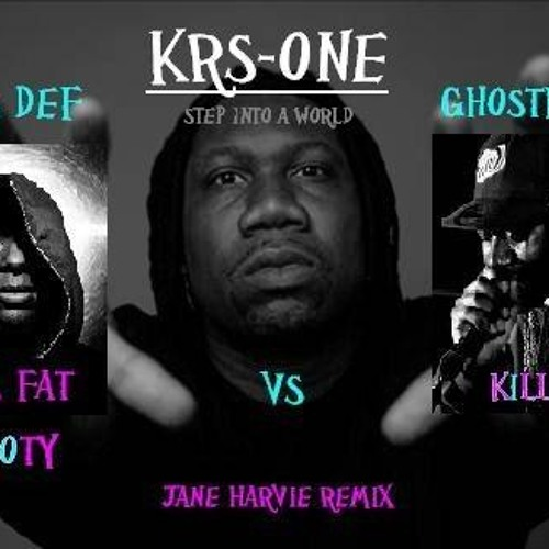 KRS-One - (Step Into A World) Vs Mos Def & Ghost Face Killah - (Ms. Fat Booty) Jane Harvie Remix