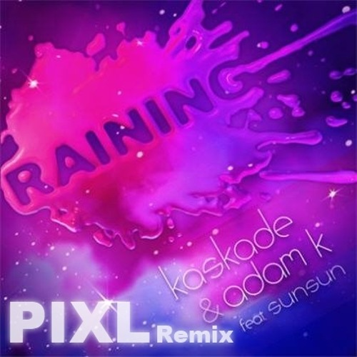 Adam K & Kaskade - Raining (PIXL REMIX) [Ultra Records]