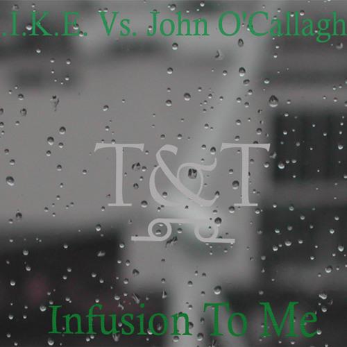 M.I.K.E. Vs. John O'Callaghan – Infusion To Me (T&T Mashup)