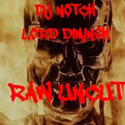 RawUncut DJ NOTCH AND LORD DIMINISH