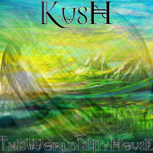 Kush - This World Is My House 2011