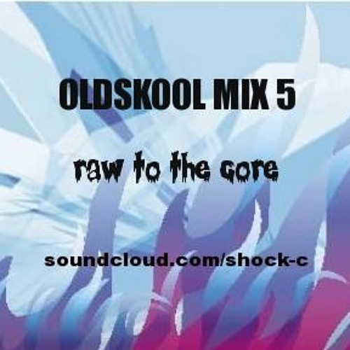 oLdSkOoL MiX 5 (Raw to the Core) - SHOCK C