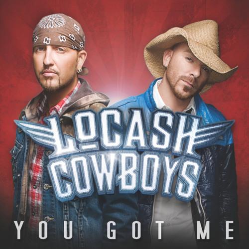 You Got Me (2011 Mix) - LoCash Cowboys