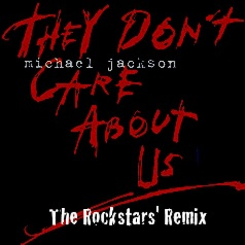 Michael Jackson - They Don't Care About Us (The Rockstars Remix)