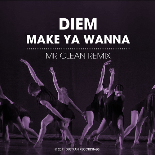 Diem - Make Ya Wanna (Mr. Clean Wanna) [Dustpan Recordings]