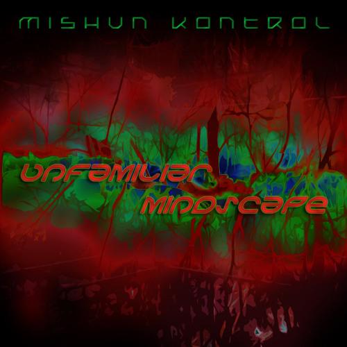 Mishun Kontrol - Unfamiliar Mindscape -> electricfusion - GEM - Soft Enerji