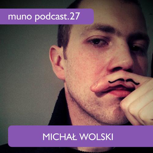 Muno Podcast 27 - Michał Wolski