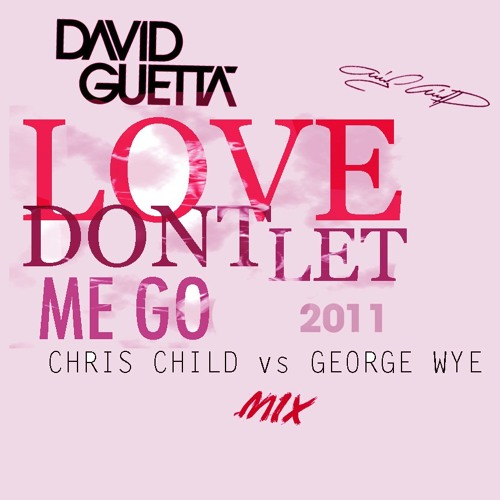 David Guetta-Love dont let me go(Chris Child vs George Wye mix)