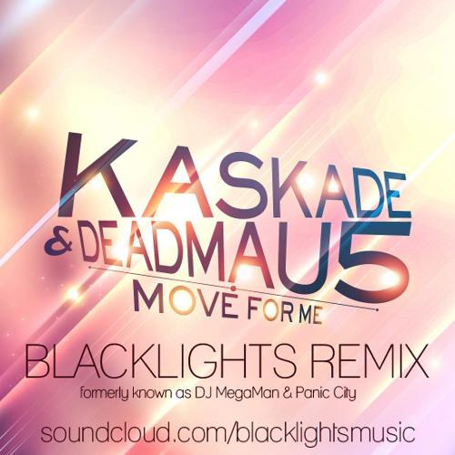 Kaskade & Deadmau5 - Move For Me (Blacklights Remix)
