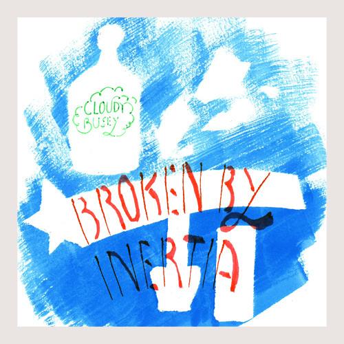 Cloudy Busey - broken by inertia