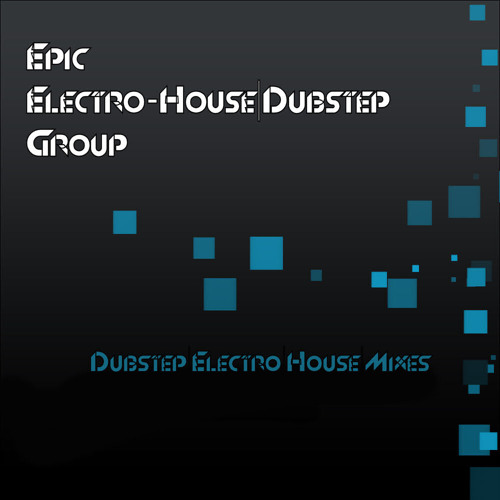 Epic Electro-House|Dubstep Group
