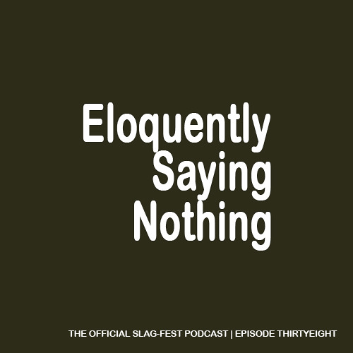 ESN038 : Eloquently Saying Nothing 038