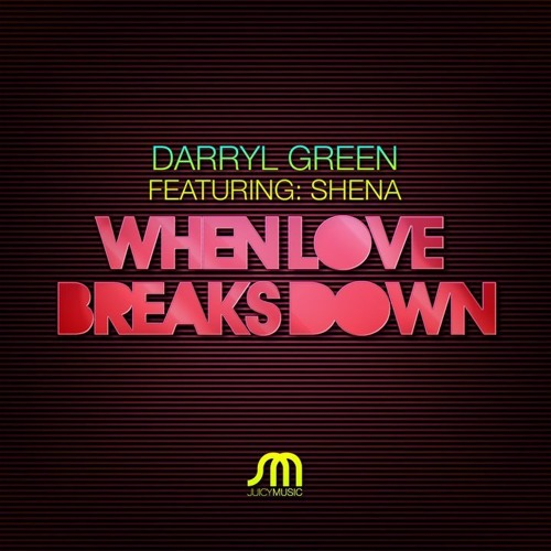 Darryl Green Feat. Shena - When Love Breaks Down (Original Mix) [Juicy Music] *Sample*