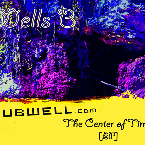The Center of Time - Wells B (DubWell.com)