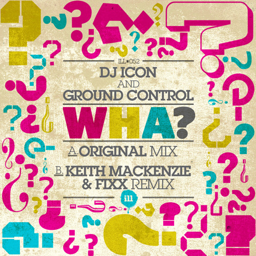 DJ ICON & Ground Control - Wha? (Original Mix) ILL052