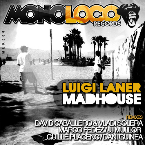 Luigi Laner - Madhouse (David Caballero & Vladi Solera Remix) MONOLOCO RECORDS