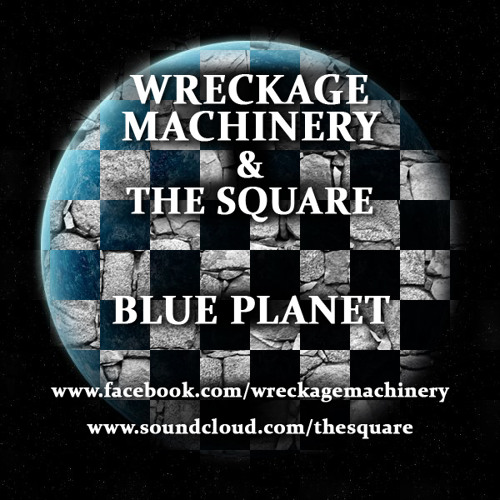 Wreckage Machinery &The Square-Blue Planet(Free Release)[DL-limit reached -mirror in description]