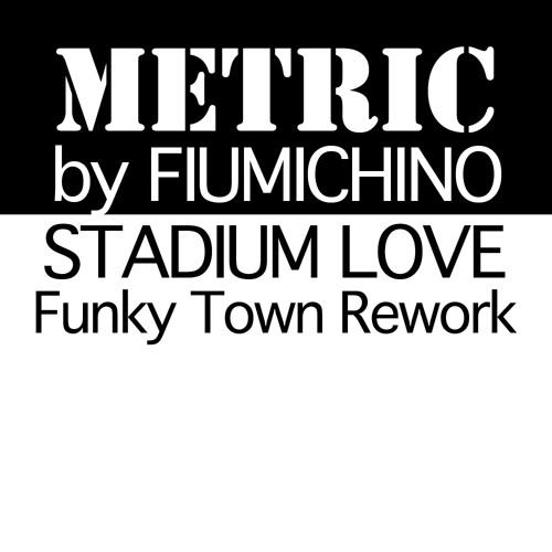 Metric by Fiumichino - Stadium Love (Funky Town Rework)