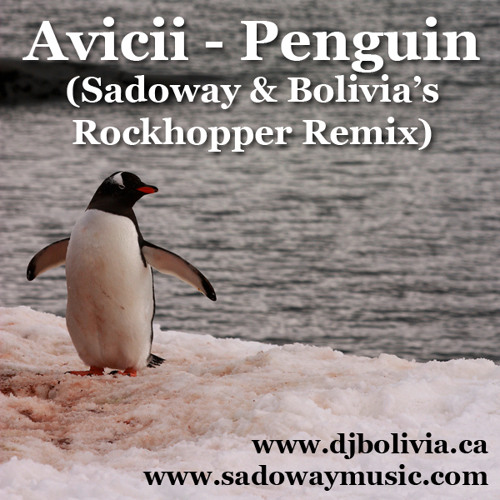 Avicii - Penguin (Sadoway & Bolivia's Rockhopper Remix)