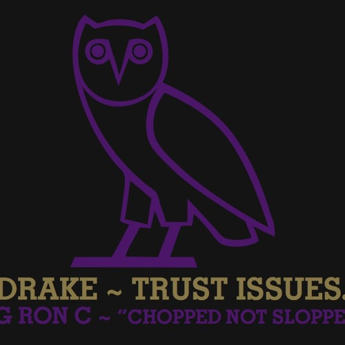 Drake - Trust Issues Chopped~Up Not Slopped~Up OG RON C {OVO}