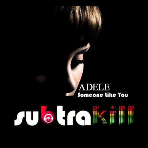 Adele - Someone Like You (Subtrakill Remix) *FREE DOWNLOAD*