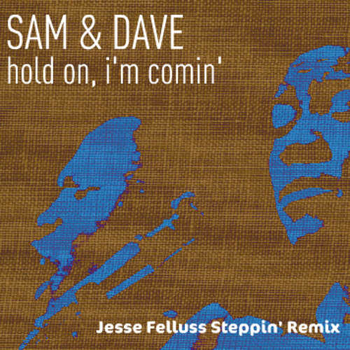 Sam & Dave: Hold On, I'm Comin - Jesse Felluss Steppin' Remix (FREE DOWNLOAD)