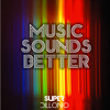 Music Sounds Better...