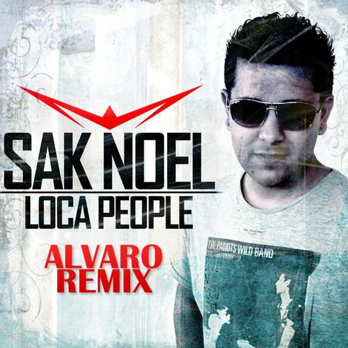 Sak Noel - loca people (ALVARO RMX) *FREE DOWNLOAD!*