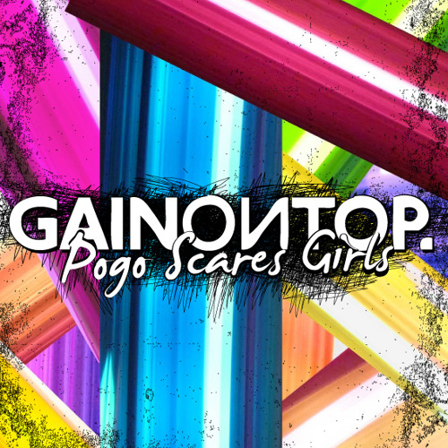 GAIN ON TOP: Pogo scares girls EP