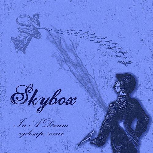 Skybox - In A Dream (cycloscope remix)