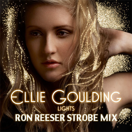 Ellie Goulding - Lights [Ron Reeser Strobe Mix]