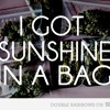 i got the sunshine in a bag