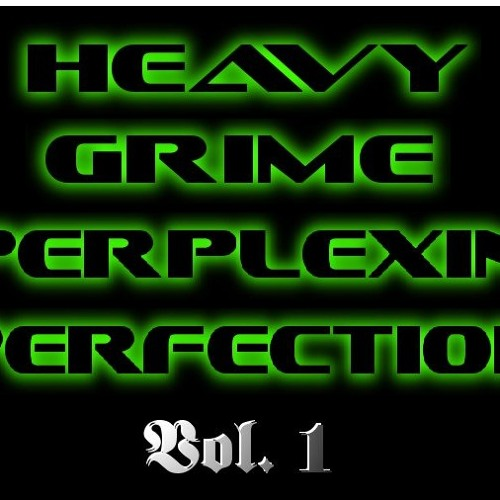 Justified - Heavy Grime Perplexin Perfection Vol. 1