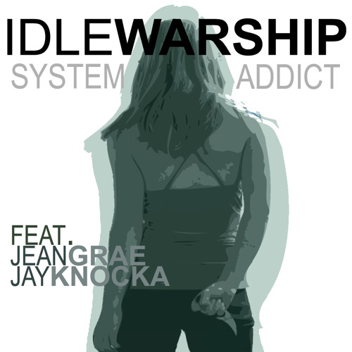 "Idle Warship ft. Jean Grae & Jay Knocka ""System Addict"""