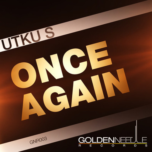 Utku S. - Once Again / Out Now on Golden Needle Records