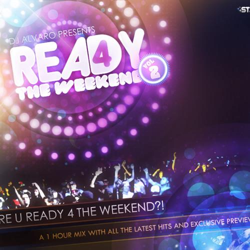 DJ ALVARO PRESENTS: READY4THEWEEKEND VOL 2 *FREE DOWNLOAD*