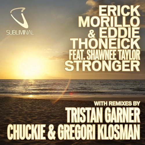 Erick Morillo & Eddie Thoneick Feat. Shawnee Taylor - Stronger (Tristan Garner Remix)